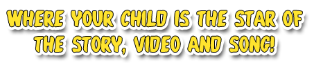Where your child is the star of the story, video and song!!